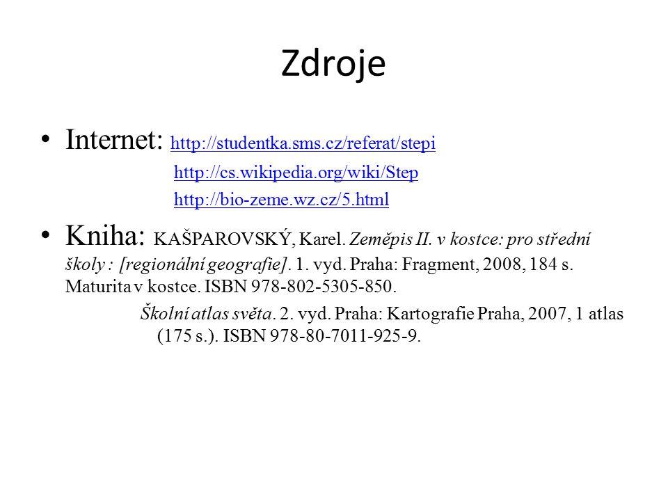 Zdroje Internet: http://studentka.sms.cz/referat/stepihttp://studentka.sms.cz/referat/stepi http://cs.wikipedia.org/wiki/Step http://bio-zeme.wz.cz/5.