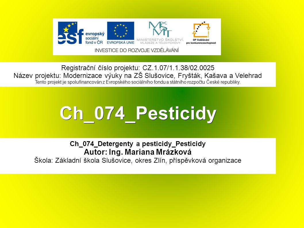 Ch_074_Pesticidy Ch_074_Detergenty a pesticidy_Pesticidy Autor: Ing. Mariana Mrázková Škola: Základní škola Slušovice, okres Zlín, příspěvková organiz
