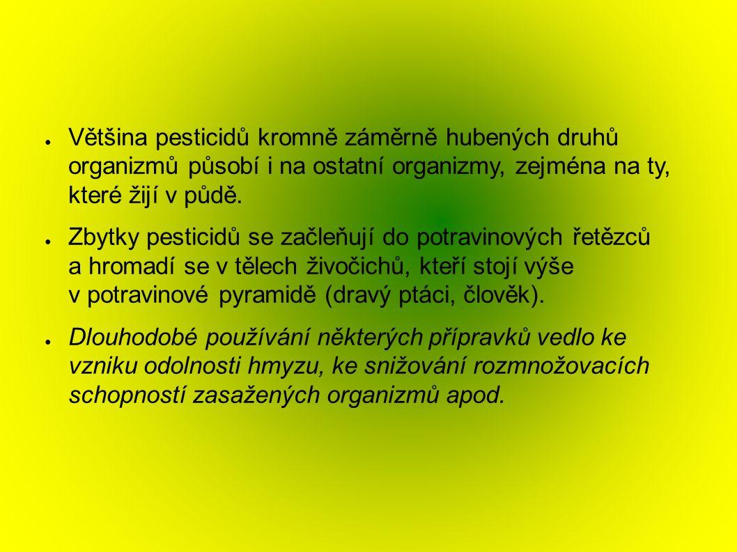 ● Většina pesticidů kromně záměrně hubených druhů organizmů působí i na ostatní organizmy, zejména na ty, které žijí v půdě. ● Zbytky pesticidů se zač