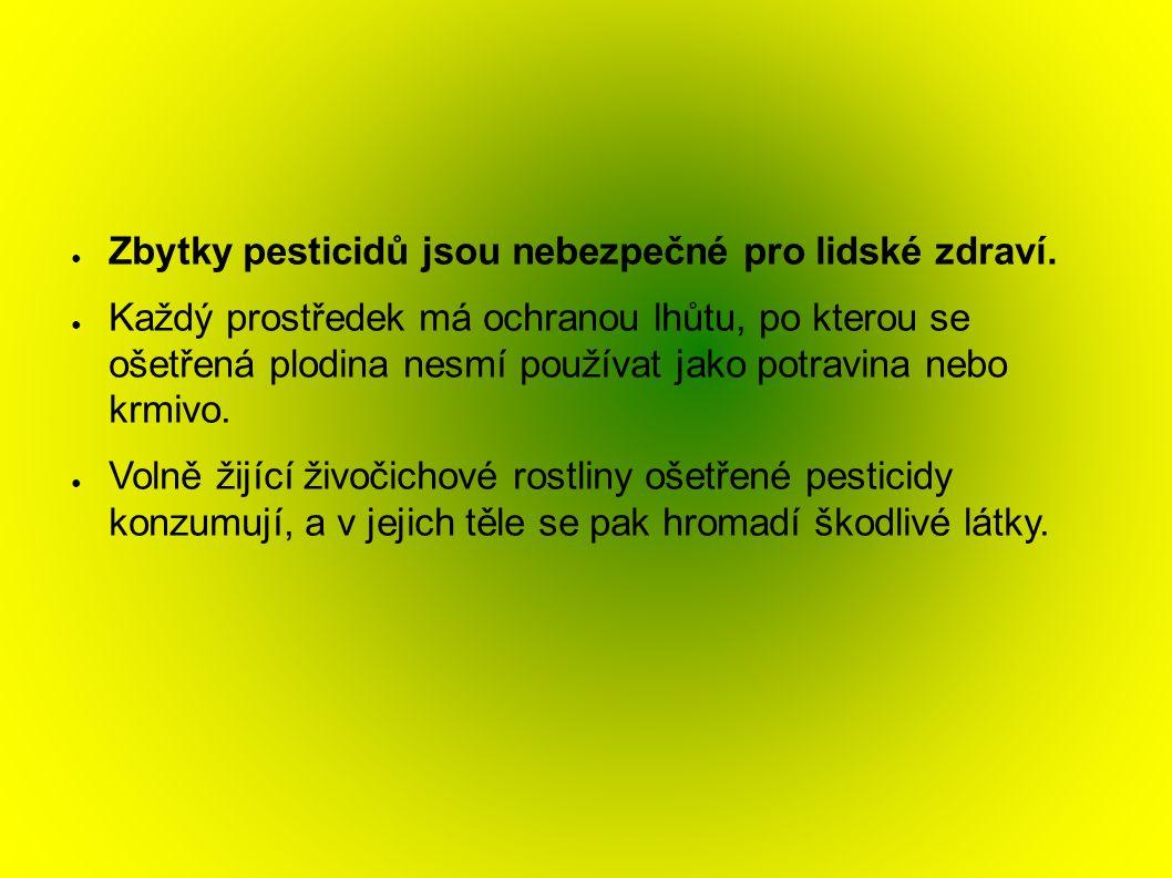 ● Zbytky pesticidů jsou nebezpečné pro lidské zdraví. ● Každý prostředek má ochranou lhůtu, po kterou se ošetřená plodina nesmí používat jako potravin