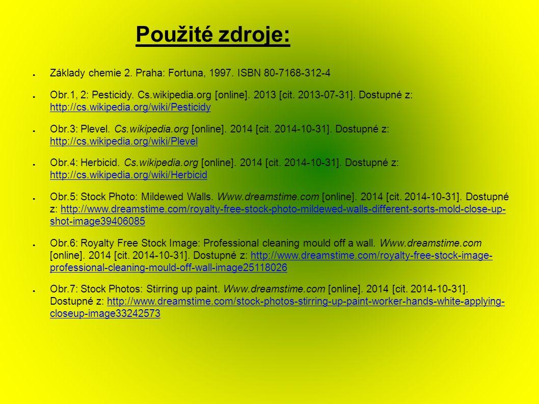 Použité zdroje: ● Základy chemie 2. Praha: Fortuna, 1997. ISBN 80-7168-312-4 ● Obr.1, 2: Pesticidy. Cs.wikipedia.org [online]. 2013 [cit. 2013-07-31].