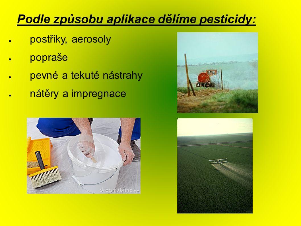 Podle způsobu aplikace dělíme pesticidy: ● postřiky, aerosoly ● popraše ● pevné a tekuté nástrahy ● nátěry a impregnace