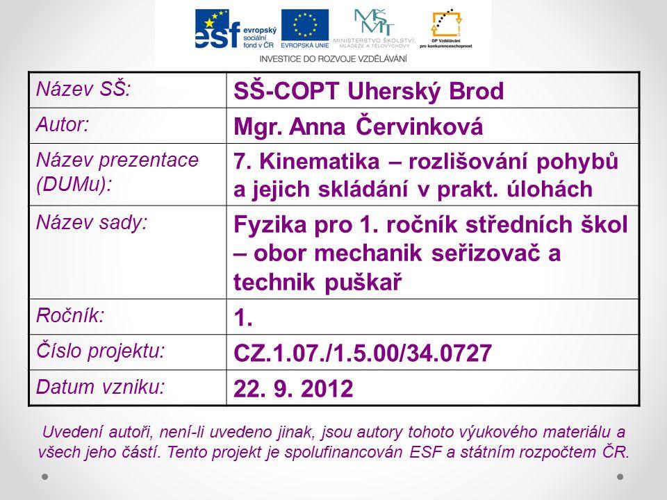 Název SŠ: SŠ-COPT Uherský Brod Autor: Mgr. Anna Červinková Název prezentace (DUMu): 7. Kinematika – rozlišování pohybů a jejich skládání v prakt. úloh