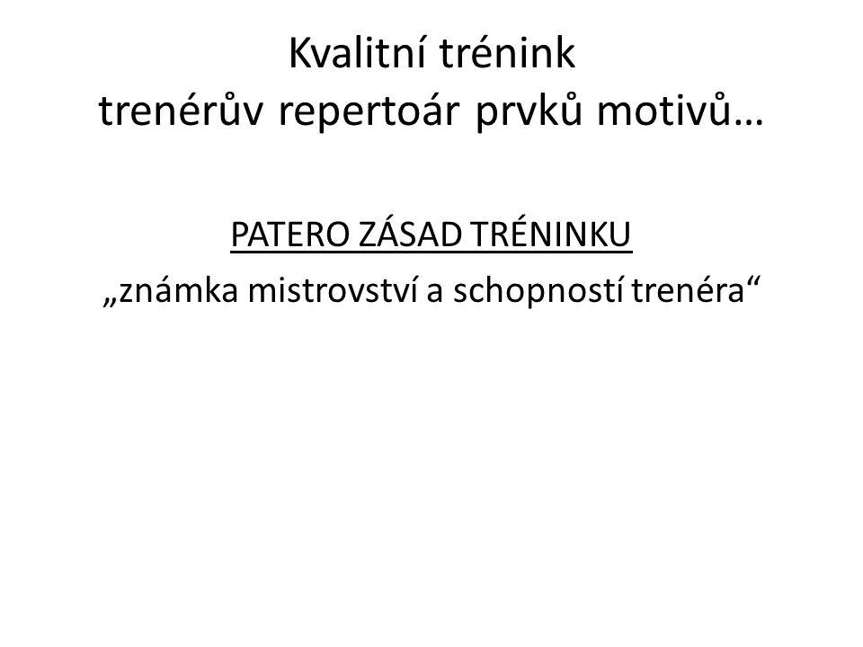 """Kvalitní trénink trenérův repertoár prvků motivů… PATERO ZÁSAD TRÉNINKU """"známka mistrovství a schopností trenéra"""