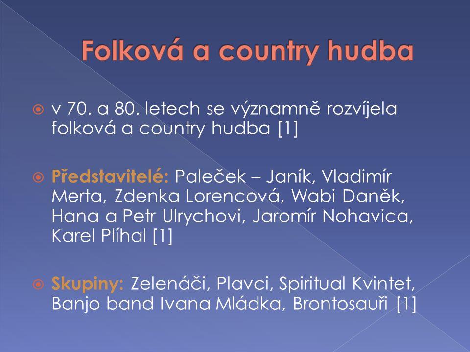  v 70. a 80. letech se významně rozvíjela folková a country hudba [1]  Představitelé: Paleček – Janík, Vladimír Merta, Zdenka Lorencová, Wabi Daněk,
