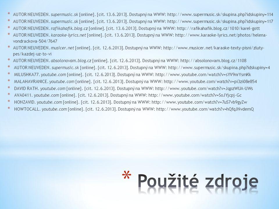 * AUTOR NEUVEDEN. supermusic.sk [online]. [cit. 13.6.2013]. Dostupný na WWW: http://www.supermusic.sk/skupina.php?idskupiny=114 * AUTOR NEUVEDEN. supe
