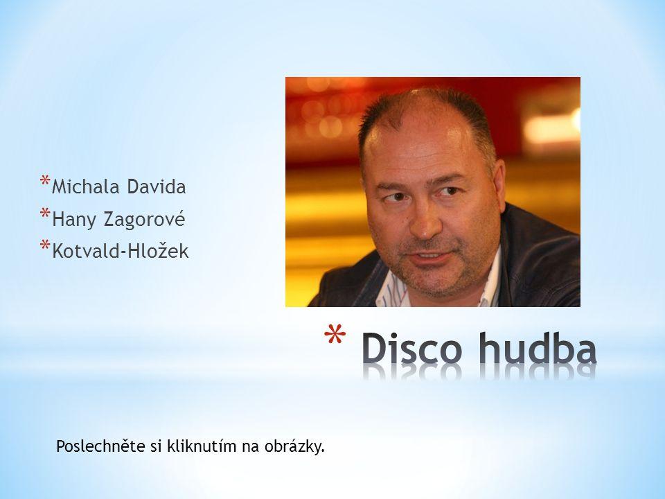 * Michala Davida * Hany Zagorové * Kotvald-Hložek Poslechněte si kliknutím na obrázky.