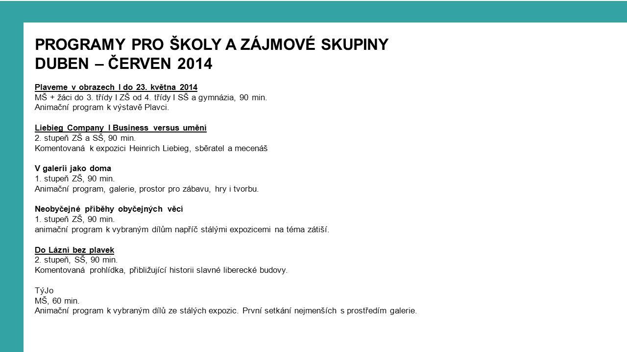 PROGRAMY PRO ŠKOLY A ZÁJMOVÉ SKUPINY DUBEN – ČERVEN 2014 Plaveme v obrazech I do 23.