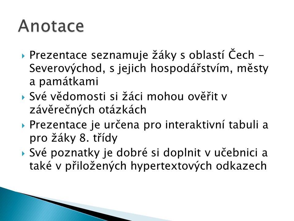  Prezentace seznamuje žáky s oblastí Čech - Severovýchod, s jejich hospodářstvím, městy a památkami  Své vědomosti si žáci mohou ověřit v závěrečných otázkách  Prezentace je určena pro interaktivní tabuli a pro žáky 8.