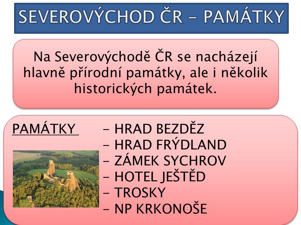 Na Severovýchodě ČR se nacházejí hlavně přírodní památky, ale i několik historických památek.