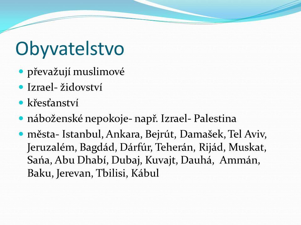 Obyvatelstvo převažují muslimové Izrael- židovství křesťanství náboženské nepokoje- např. Izrael- Palestina města- Istanbul, Ankara, Bejrút, Damašek,