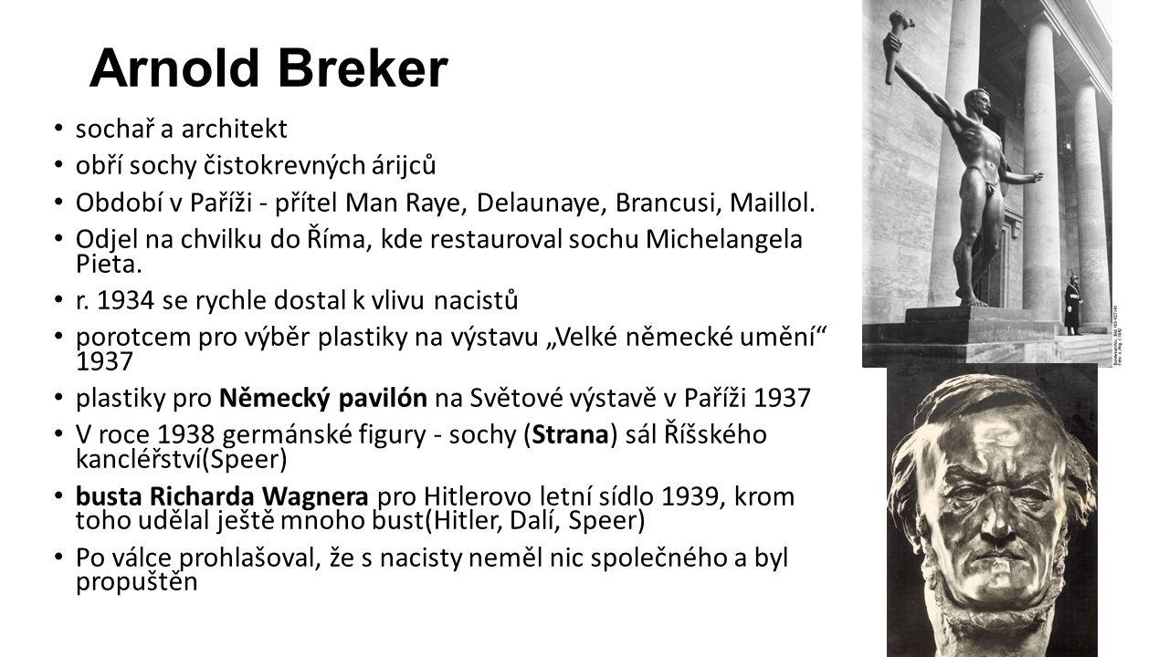 Arnold Breker sochař a architekt obří sochy čistokrevných árijců Období v Paříži - přítel Man Raye, Delaunaye, Brancusi, Maillol.