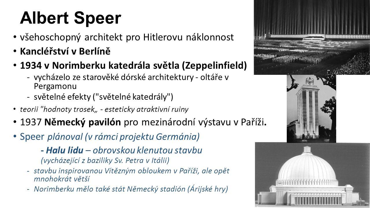 """Albert Speer všehoschopný architekt pro Hitlerovu náklonnost Kancléřství v Berlíně 1934 v Norimberku katedrála světla (Zeppelinfield) -vycházelo ze starověké dórské architektury - oltáře v Pergamonu -světelné efekty ( světelné katedrály ) teorii hodnoty trosek"""" - esteticky atraktivní ruiny 1937 Německý pavilón pro mezinárodní výstavu v Paříži."""