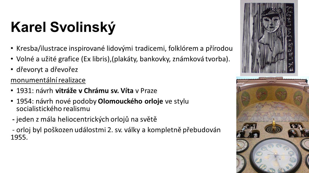Karel Svolinský Kresba/ilustrace inspirované lidovými tradicemi, folklórem a přírodou Volné a užité grafice (Ex libris),(plakáty, bankovky, známková tvorba).