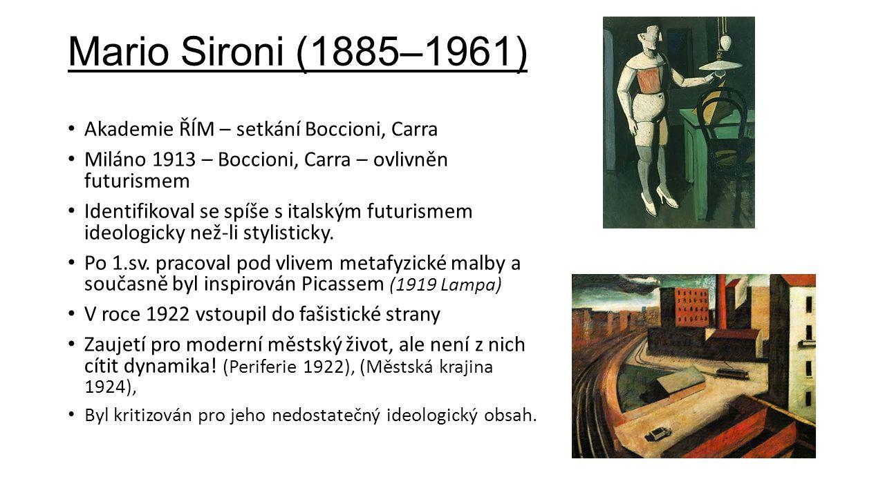 Mario Sironi (1885–1961) Akademie ŘÍM – setkání Boccioni, Carra Miláno 1913 – Boccioni, Carra – ovlivněn futurismem Identifikoval se spíše s italským futurismem ideologicky než-li stylisticky.