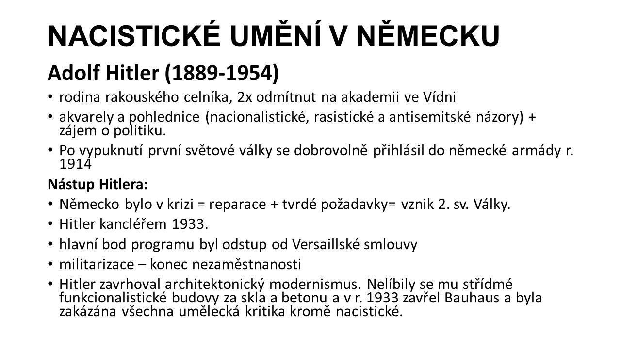 NACISTICKÉ UMĚNÍ V NĚMECKU Adolf Hitler (1889-1954) rodina rakouského celníka, 2x odmítnut na akademii ve Vídni akvarely a pohlednice (nacionalistické, rasistické a antisemitské názory) + zájem o politiku.