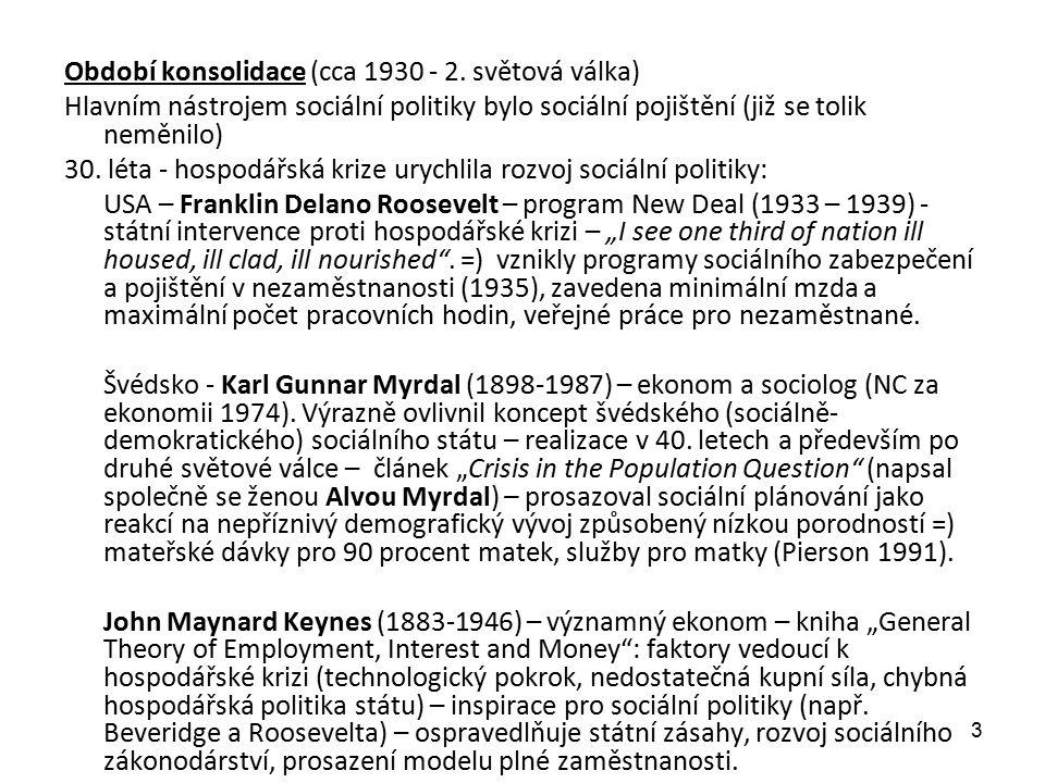 Období konsolidace (cca 1930 - 2. světová válka) Hlavním nástrojem sociální politiky bylo sociální pojištění (již se tolik neměnilo) 30. léta - hospod