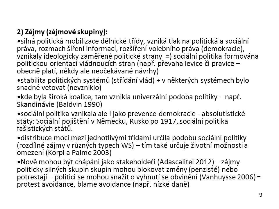 2) Zájmy (zájmové skupiny): silná politická mobilizace dělnické třídy, vzniká tlak na politická a sociální práva, rozmach šíření informací, rozšíření volebního práva (demokracie), vznikaly ideologicky zaměřené politické strany =) sociální politika formována politickou orientací vládnoucích stran (např.