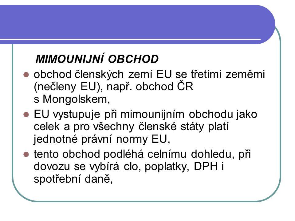 MIMOUNIJNÍ OBCHOD obchod členských zemí EU se třetími zeměmi (nečleny EU), např. obchod ČR s Mongolskem, EU vystupuje při mimounijním obchodu jako cel