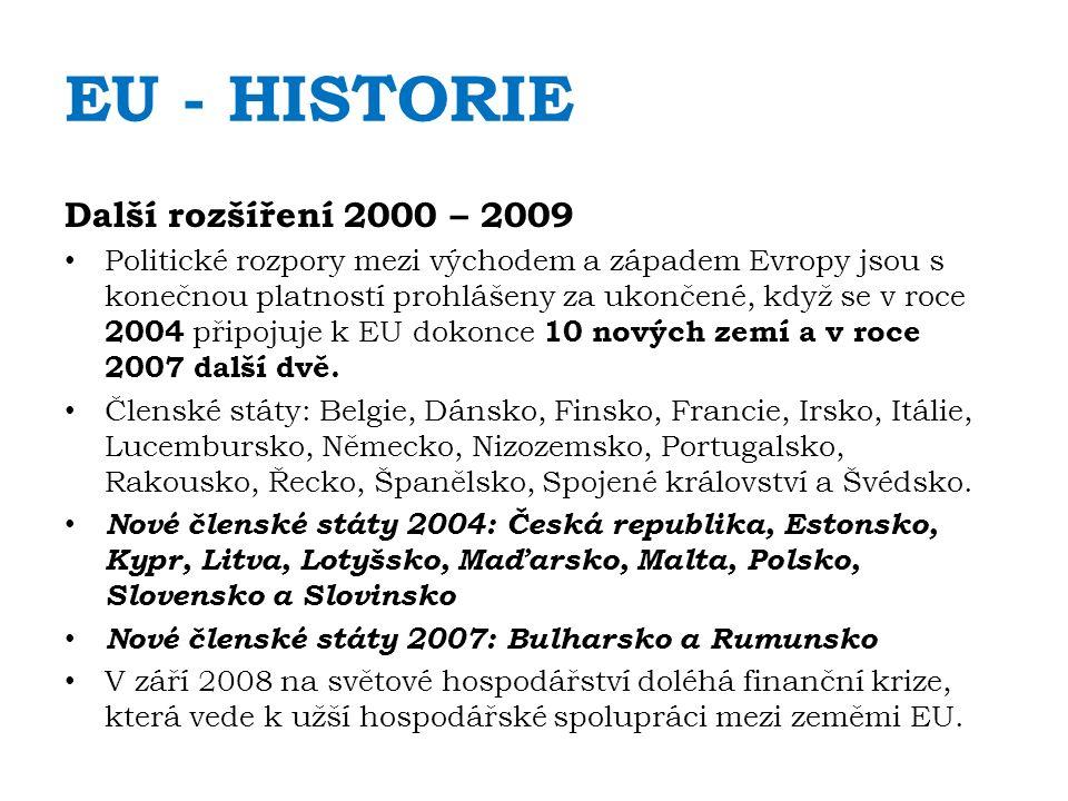 EU - HISTORIE Další rozšíření 2000 – 2009 Politické rozpory mezi východem a západem Evropy jsou s konečnou platností prohlášeny za ukončené, když se v roce 2004 připojuje k EU dokonce 10 nových zemí a v roce 2007 další dvě.