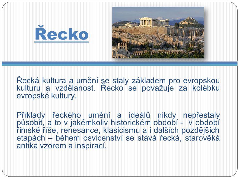 Řecko Řecká kultura a umění se staly základem pro evropskou kulturu a vzdělanost.