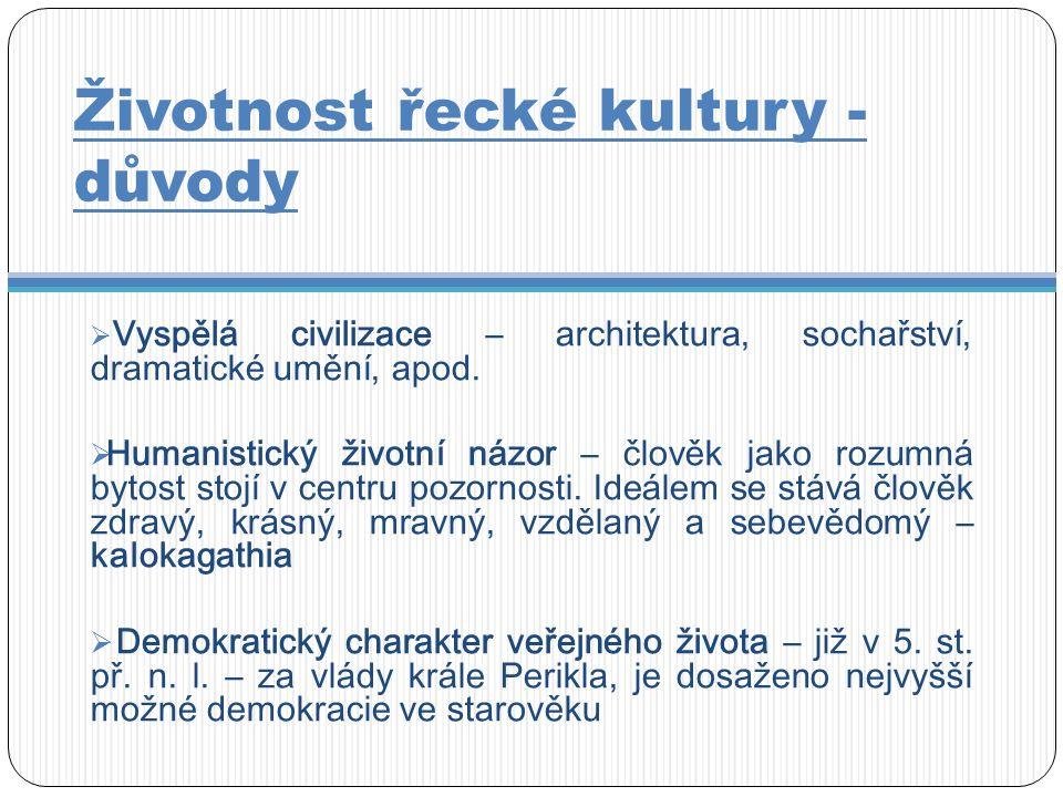 Životnost řecké kultury - důvody  Vyspělá civilizace – architektura, sochařství, dramatické umění, apod.