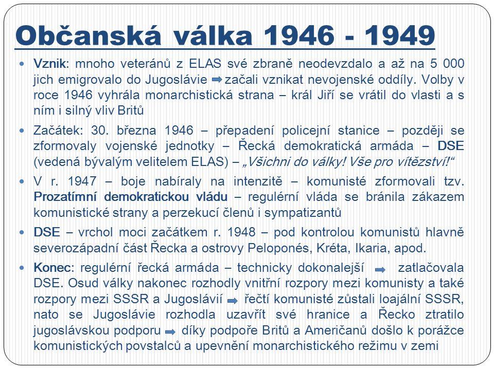 Občanská válka 1946 - 1949 Vznik: mnoho veteránů z ELAS své zbraně neodevzdalo a až na 5 000 jich emigrovalo do Jugoslávie začali vznikat nevojenské oddíly.