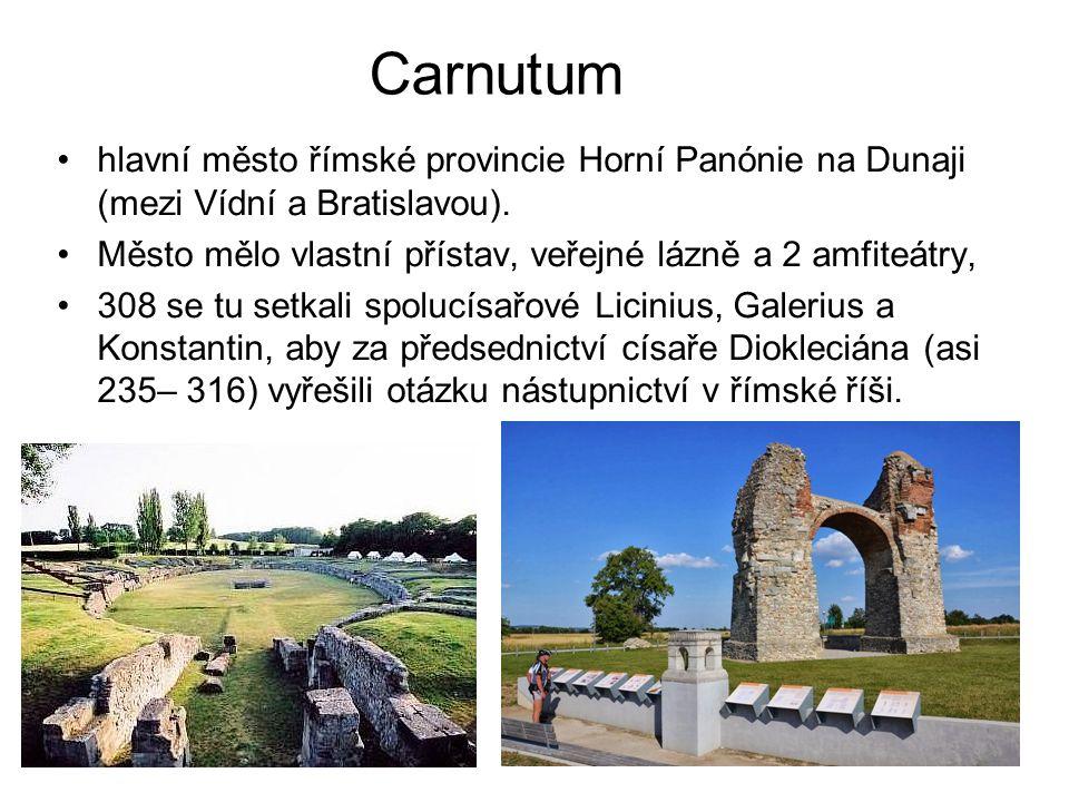 Carnutum hlavní město římské provincie Horní Panónie na Dunaji (mezi Vídní a Bratislavou).