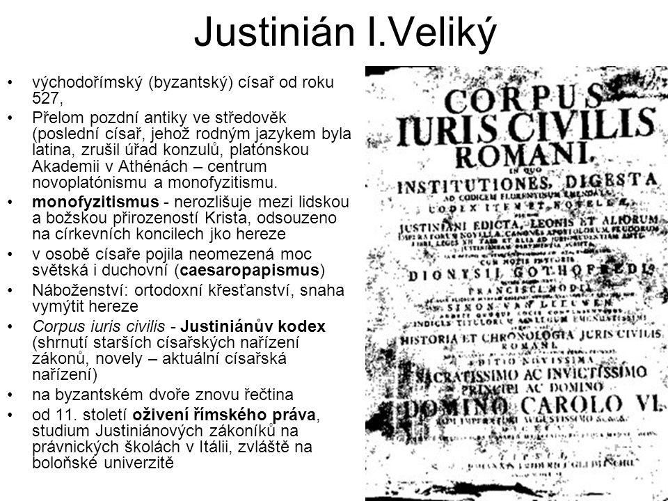 Justinián I.Veliký východořímský (byzantský) císař od roku 527, Přelom pozdní antiky ve středověk (poslední císař, jehož rodným jazykem byla latina, zrušil úřad konzulů, platónskou Akademii v Athénách – centrum novoplatónismu a monofyzitismu.