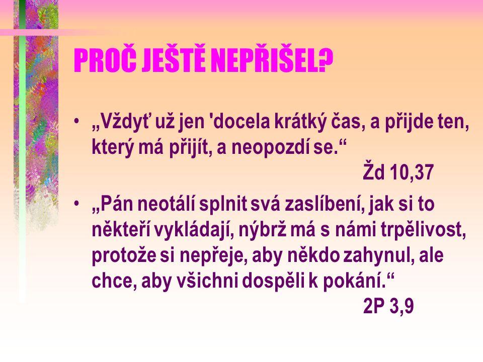 OPĚT PŘIJDU Ti, kteří byli s ním, se ho ptali: Pane, už v tomto čase chceš obnovit království pro Izrael Řekl jim: Není vaše věc znát čas a lhůtu, kterou si Otec ponechal ve své moci; ale dostanete sílu Ducha svatého, který na vás sestoupí, a budete mi svědky... Po těch slovech byl před jejich zraky vzat vzhůru a oblak jim ho zastřel.