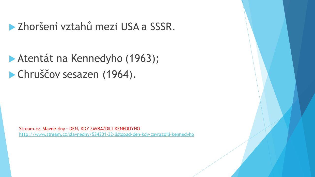  Zhoršení vztahů mezi USA a SSSR.  Atentát na Kennedyho (1963);  Chruščov sesazen (1964).