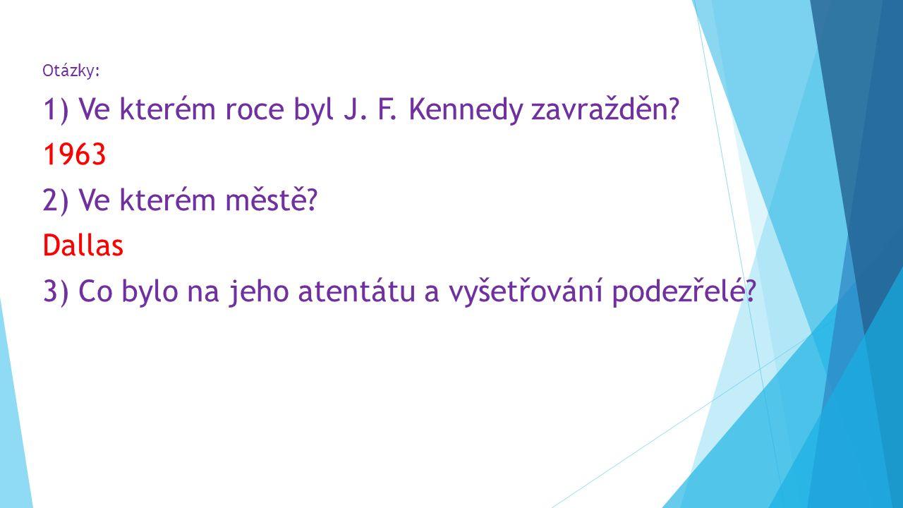 Otázky: 1) Ve kterém roce byl J.F. Kennedy zavražděn.