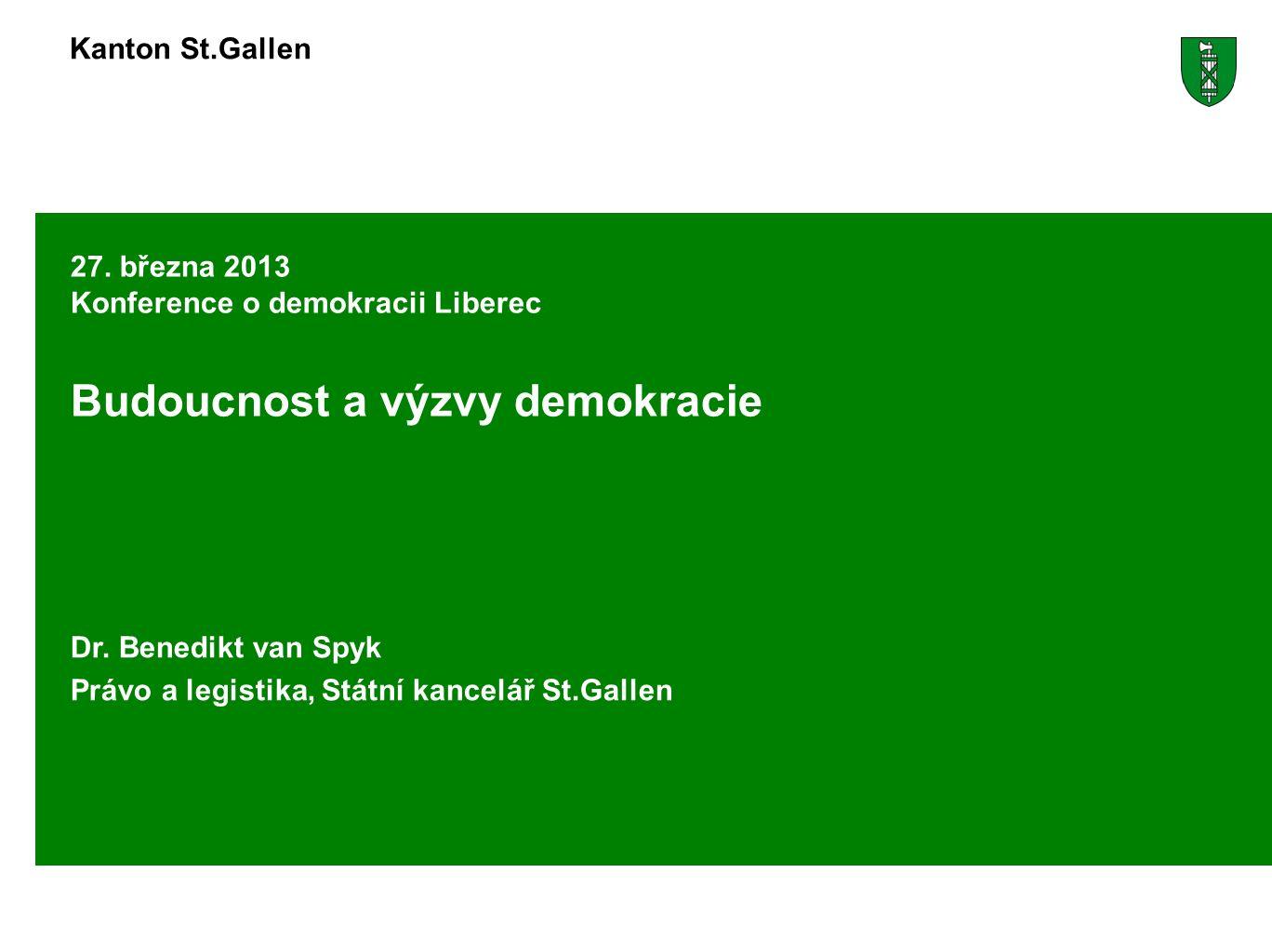 Kanton St.Gallen 27. března 2013 Konference o demokracii Liberec Budoucnost a výzvy demokracie Dr.