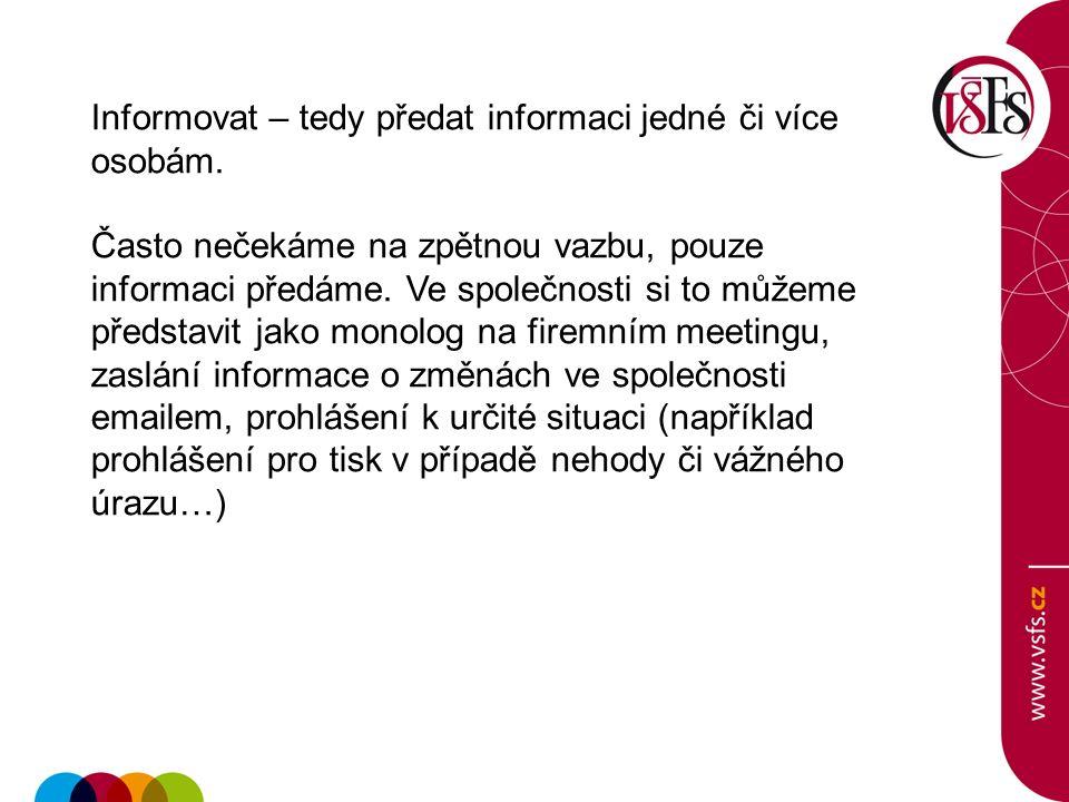 Informovat – tedy předat informaci jedné či více osobám.