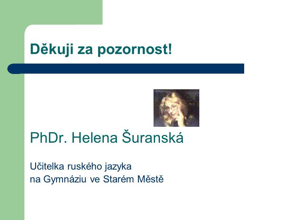 Děkuji za pozornost! PhDr. Helena Šuranská Učitelka ruského jazyka na Gymnáziu ve Starém Městě