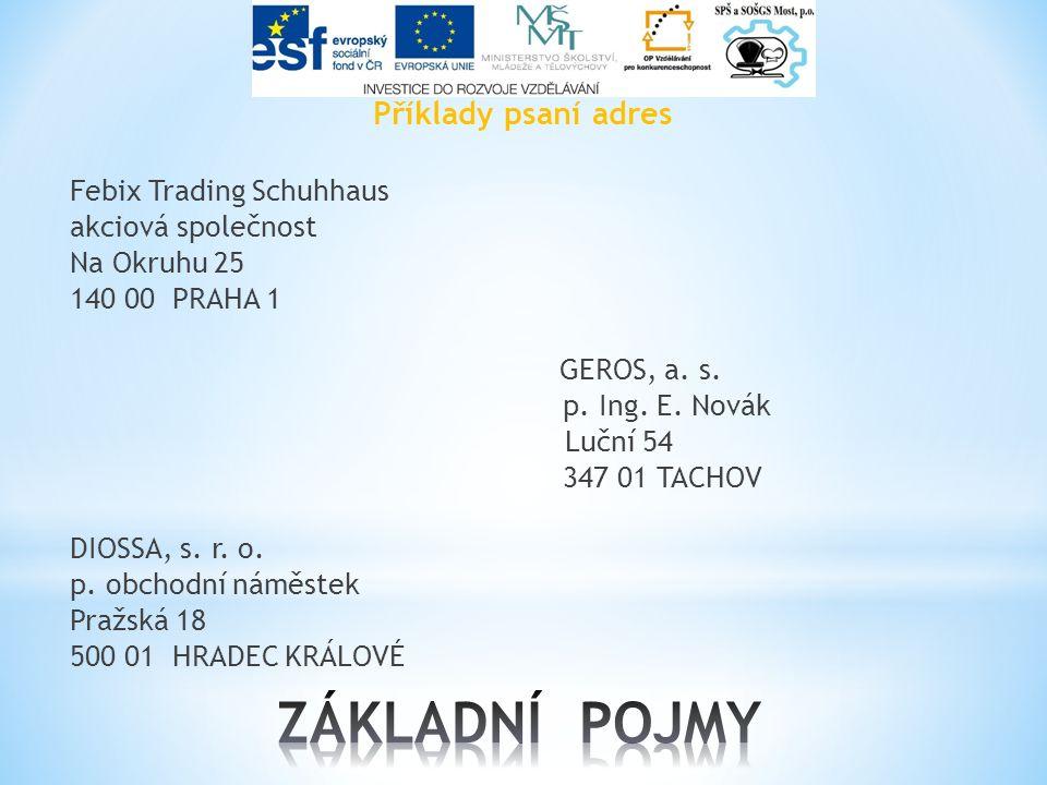Příklady psaní adres Febix Trading Schuhhaus akciová společnost Na Okruhu 25 140 00 PRAHA 1 GEROS, a.