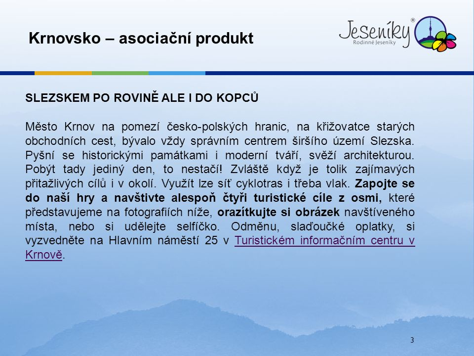 3 Krnovsko – asociační produkt SLEZSKEM PO ROVINĚ ALE I DO KOPCŮ Město Krnov na pomezí česko-polských hranic, na křižovatce starých obchodních cest, b