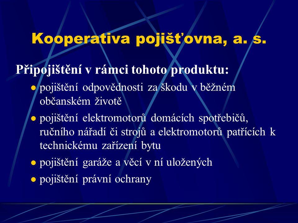 Kooperativa pojišťovna, a. s. Připojištění v rámci tohoto produktu: pojištění odpovědnosti za škodu v běžném občanském životě pojištění elektromotorů