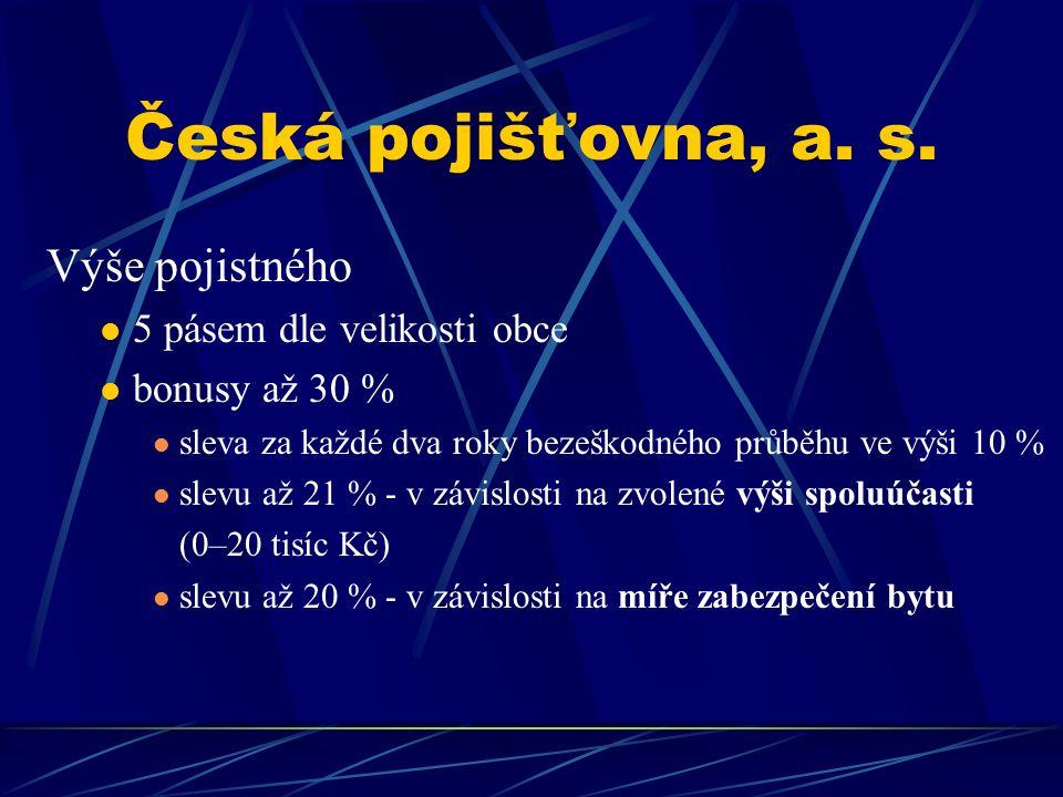 Česká pojišťovna, a. s. Výše pojistného 5 pásem dle velikosti obce bonusy až 30 % sleva za každé dva roky bezeškodného průběhu ve výši 10 % slevu až 2