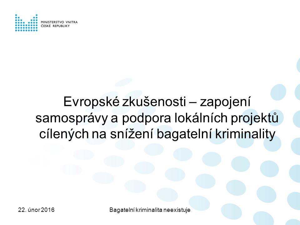 Evropské zkušenosti – zapojení samosprávy a podpora lokálních projektů cílených na snížení bagatelní kriminality 22.