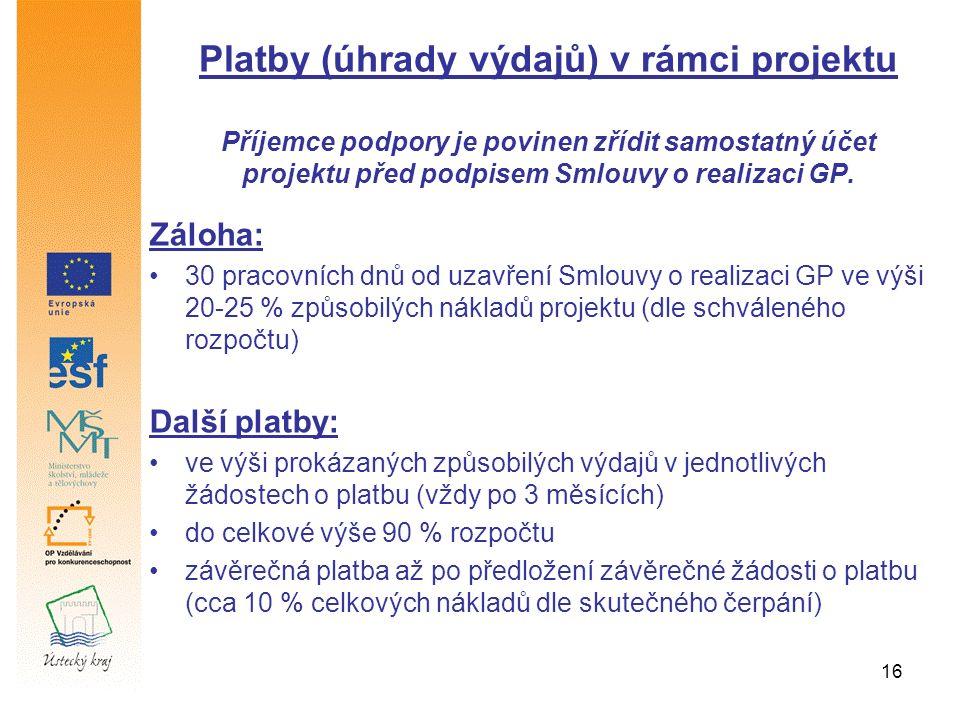 16 Záloha: 30 pracovních dnů od uzavření Smlouvy o realizaci GP ve výši 20-25 % způsobilých nákladů projektu (dle schváleného rozpočtu) Další platby: