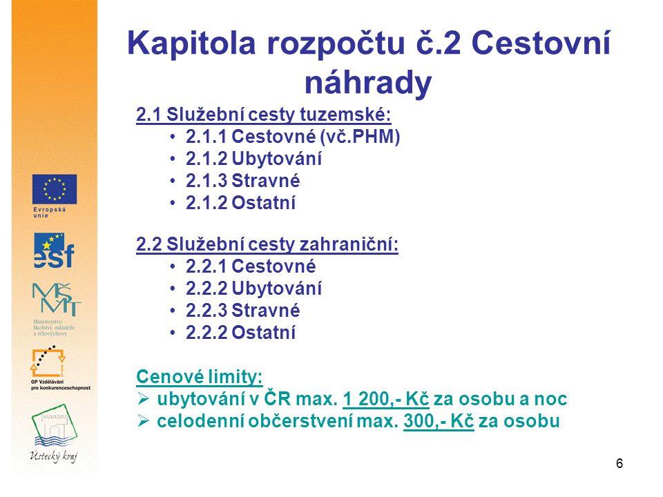 6 Kapitola rozpočtu č.2 Cestovní náhrady 2.1 Služební cesty tuzemské: 2.1.1 Cestovné (vč.PHM) 2.1.2 Ubytování 2.1.3 Stravné 2.1.2 Ostatní 2.2 Služební cesty zahraniční: 2.2.1 Cestovné 2.2.2 Ubytování 2.2.3 Stravné 2.2.2 Ostatní Cenové limity:  ubytování v ČR max.