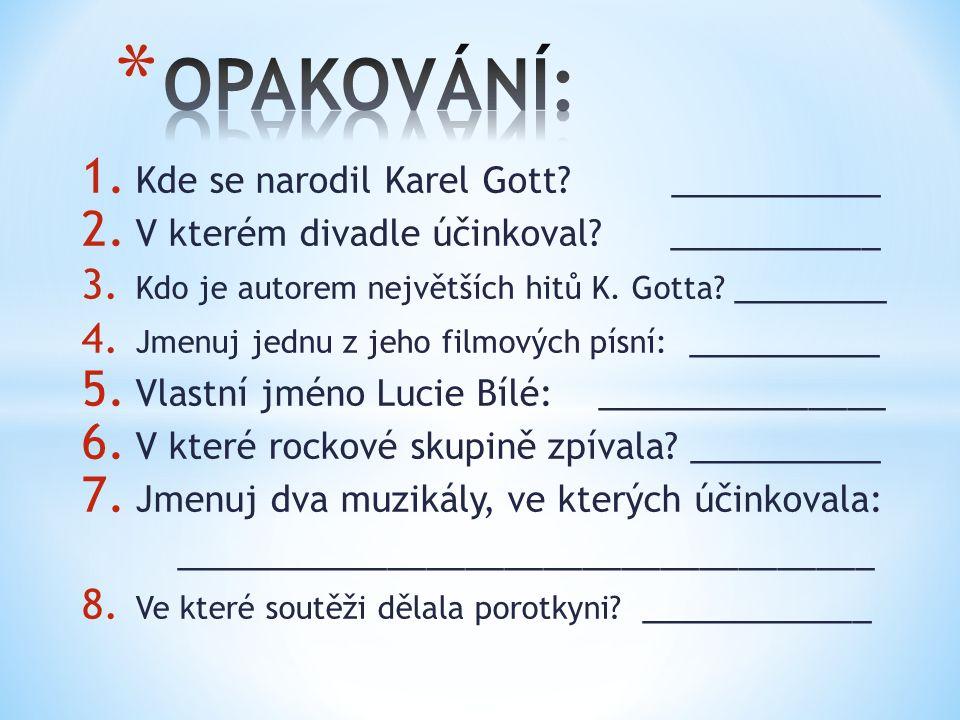 1. Kde se narodil Karel Gott? ___________ 2. V kterém divadle účinkoval? ___________ 3. Kdo je autorem největších hitů K. Gotta? ________ 4. Jmenuj je