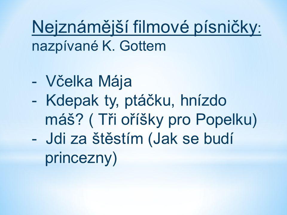 Nejznámější filmové písničky : nazpívané K. Gottem - Včelka Mája - Kdepak ty, ptáčku, hnízdo máš? ( Tři oříšky pro Popelku) - Jdi za štěstím (Jak se b