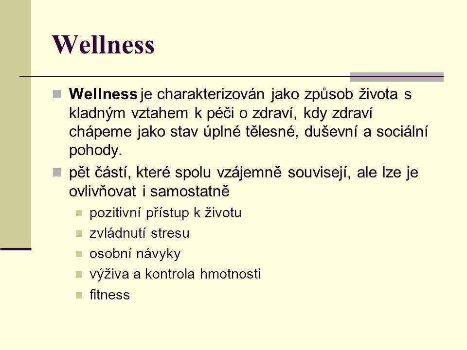 Wellness Wellness je charakterizován jako způsob života s kladným vztahem k péči o zdraví, kdy zdraví chápeme jako stav úplné tělesné, duševní a sociální pohody.