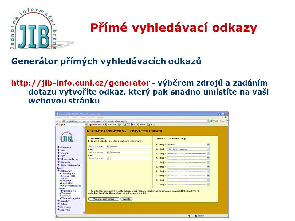 Přímé vyhledávací odkazy Generátor přímých vyhledávacích odkazů http://jib-info.cuni.cz/generator - výběrem zdrojů a zadáním dotazu vytvoříte odkaz, který pak snadno umístíte na vaši webovou stránku