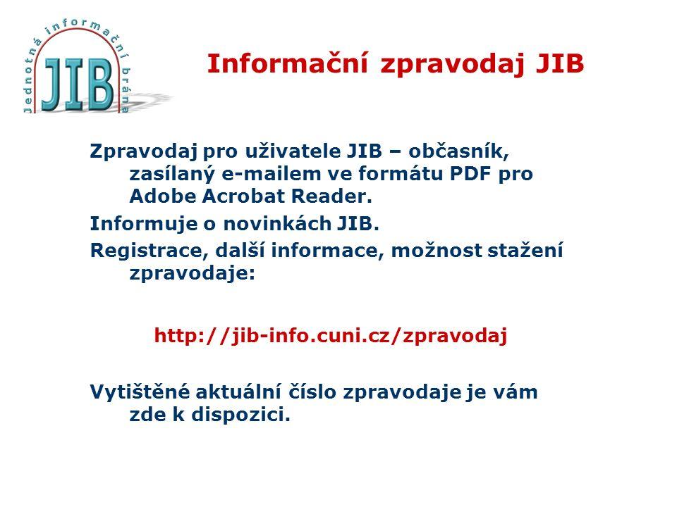 Informační zpravodaj JIB Zpravodaj pro uživatele JIB – občasník, zasílaný e-mailem ve formátu PDF pro Adobe Acrobat Reader.