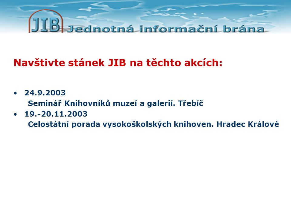 Navštivte stánek JIB na těchto akcích: 24.9.2003 Seminář Knihovníků muzeí a galerií.