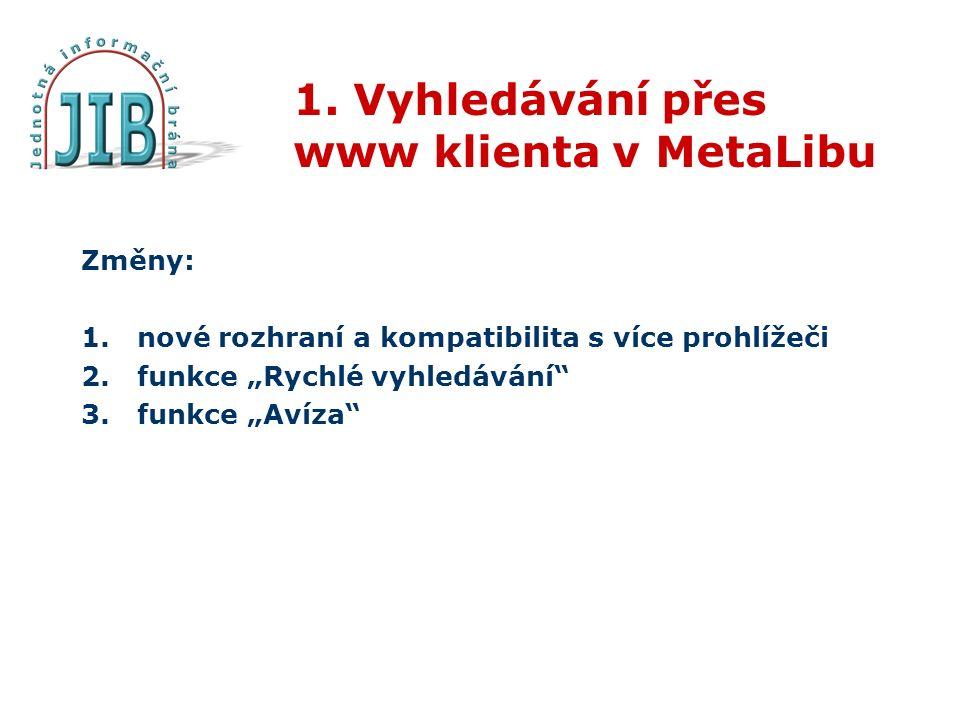"""1. Vyhledávání přes www klienta v MetaLibu Změny: 1.nové rozhraní a kompatibilita s více prohlížeči 2.funkce """"Rychlé vyhledávání"""" 3.funkce """"Avíza"""""""