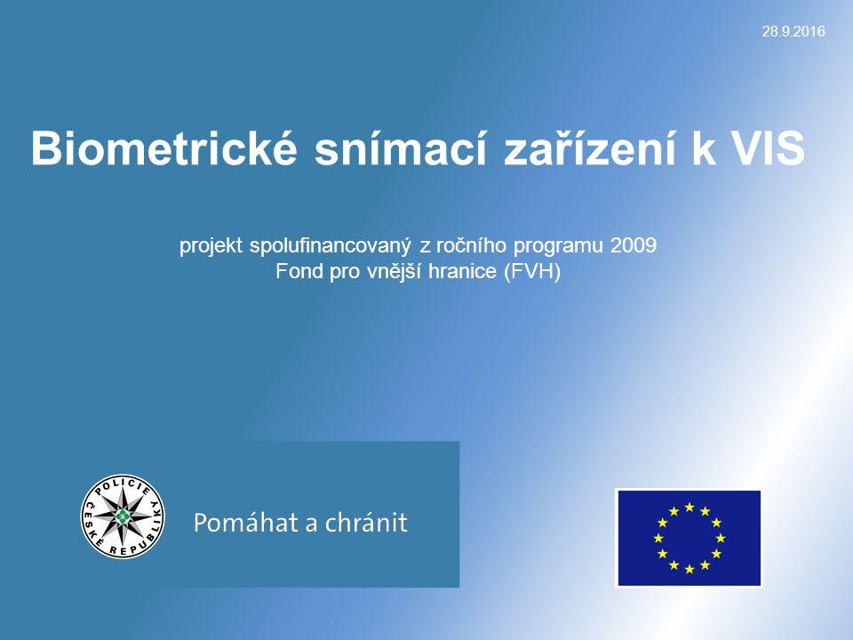 28.9.2016 Biometrické snímací zařízení k VIS projekt spolufinancovaný z ročního programu 2009 Fond pro vnější hranice (FVH)